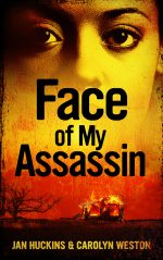 FACE OF MY ASSASSIN by Jan Huckins & Carolyn Weston