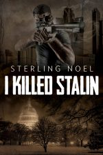 I KILLED STALIN by Sterling Noel