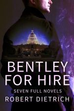 BENTLEY FOR HIRE: Seven Full Novels by Robert Dietrich (aka E. Howard Hunt) – COMING SOON