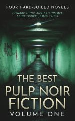 The Best Pulp Noir Fiction Volume One: Four Hard-Boiled Novels