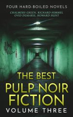 The Best Pulp Noir Fiction Volume Three: Four Hard-Boiled Novels