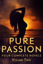 PURE PASSION VOLUME TWO: Four Complete Novels