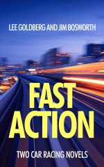 FAST ACTION: Two Car Racing Novels by Lee Goldberg and Jim Bosworth