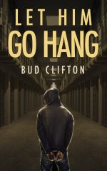 LET HIM GO HANG by Bud Clifton aka David Stacton