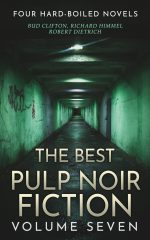 THE BEST PULP NOIR FICTION VOLUME SEVEN: Four Hardboiled Novels