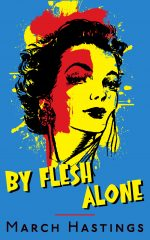 BY FLESH ALONE by March Hastings