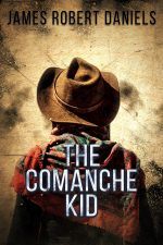 THE COMANCHE KID by James Robert Daniels – COMING SOON