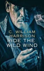 RIDE THE WILD WIND by C. William Harrison