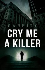 CRY ME A KILLER by Garrity