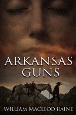 ARKANSAS GUNS by William MacLeod Raine