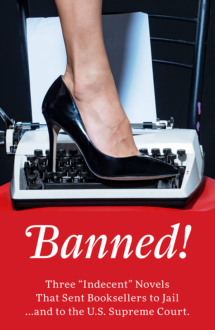Author BANNED! Three Indecent Novels That Sent Booksellers to Jail & to the U.S. Supreme Court