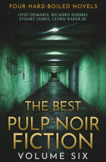 THE BEST PULP NOIR FICTION VOLUME SIX: Four Hard-Boiled Novels