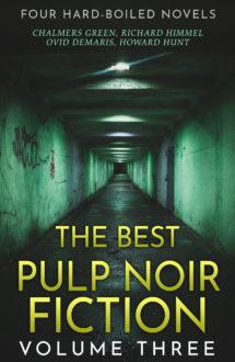 The Best Pulp Noir Fiction Volume Three: Four Hard-Boiled Novels