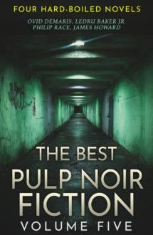 Best Pulp Noir Fiction Volume Five: Four Hard-Boiled Novels