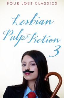 LESBIAN PULP FICTION 3: Four Classic Novels
