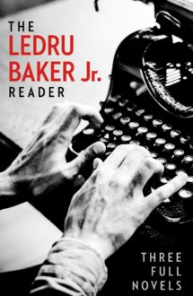 THE LEDRU BAKER JR. READER: Four Full Novels
