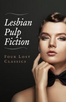 Lesbian Pulp Fiction Classics: Four Lost Novels
