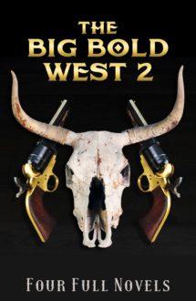 THE BIG BOLD WEST 2: FOUR FULL NOVELS