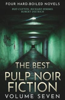 THE BEST PULP NOIR FICTION VOLUME SEVEN: Four Hardboiled Novels