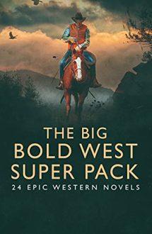 THE BIG BOLD WEST SUPER PACK: 24 EPIC WESTERN NOVELS