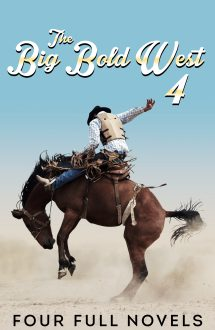 The Big Bold West 4 : Four Classic Western Novels