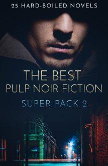 Best Pulp Noir Fiction Super Pack Volume Two: 25 Hardboiled Novels
