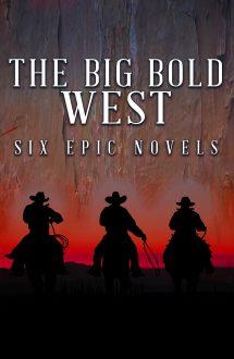 The Big Bold West – Six Epic Novels